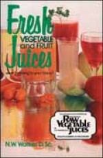 Fresh Vegetable And Fruit Juices - Dr. N.W. Walker (Paperback) - Product Image